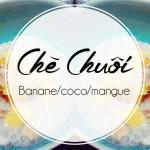 Chè chuôi : Dessert chaud Banane/Coco/Mangue