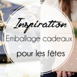 Inspiration : Emballage cadeaux