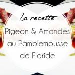 Recette étoilée: Pigeon, pamplemousse et saveurs orientales