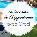 La terrasse de l'hippodrome avec Cîroc!