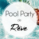 Pool Party de rêve !