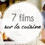Notre top 7 des films sur la cuisine