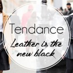 Tendances week: Leather is the new black