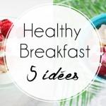 5 idées pour un healthy breakfast !