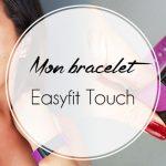Mon bracelet fitness connecté Easyfit Touch