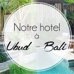 Notre hotel cosy à Ubud, le Batu Empug Cottage