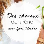 Des cheveux de sirène grâce à Yves Rocher