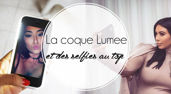 lumee-coque-kardashian-selfie-light-wahoo-blog-avis-snapchat-makeup-test-avis