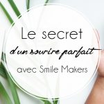 Le secret d'un sourire parfait ? C'est avec Smile Makers !