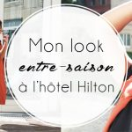Mon look entre-saison, au Hilton Garden Inn
