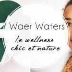 Waer Waters : le spa naturel chic pour une détente au top !