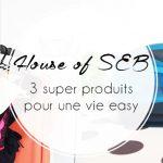 House of SEB : 3 super produits qui vont vous faciliter la vie