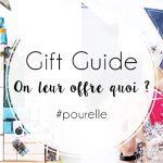 Gift Guide : Qu'est-ce qu'on leur offre aux filles ?