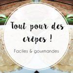 Recette : Les crêpes faciles et gourmandes !