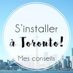 Mes conseils pour s'installer à Toronto
