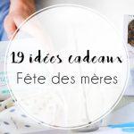 19 Idées de cadeaux pour la fête des mères
