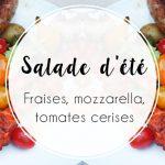 Salade d'été : Fraises, mozzarella et tomates cerises