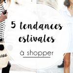 5 tendances à shopper pour continuer l'été