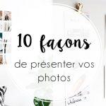 10 belles façons d'afficher vos photos