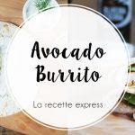 Burrito à l'avocat : la recette express