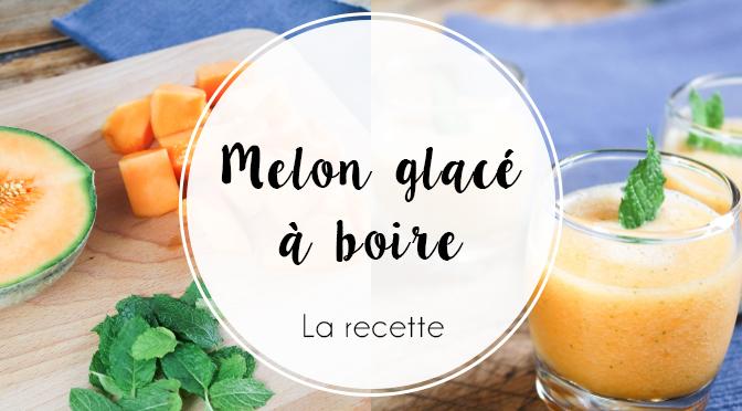 La recette du melon glacé à boire : facile, économique et sain