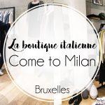 Come to Milan : boutiques italiennes à Bruxelles