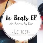 J'ai testé : le casque EP de Beats By Dre