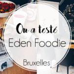 Eden Foodie, manger healthy et gourmand à Bruxelles