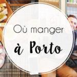 Où manger à Porto ?
