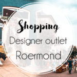 Journée shopping au Designer Outlet de Roermond en Hollande