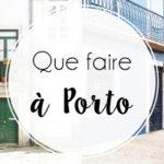 Que faire à Porto ?