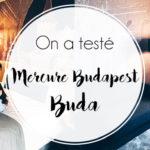 4 Nuits au Mercure Budapest Buda