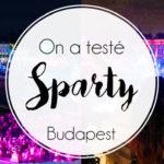 Sparty, la meilleure soirée à Budapest!