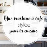 Une machine à café stylée dans la cuisine