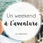 Ce weekend, on se la joue « aventure » !