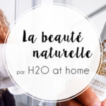 La beauté naturelle de chez H2O at Home