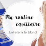 Ma routine capillaire : Entretenir le blond